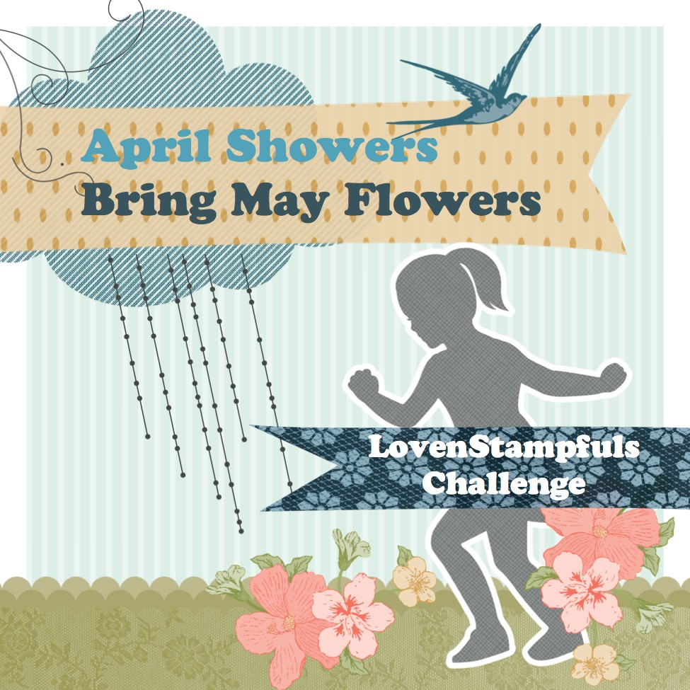 April Showers Bring May Flowers - LovenStampfuls Demonstrator Challenge