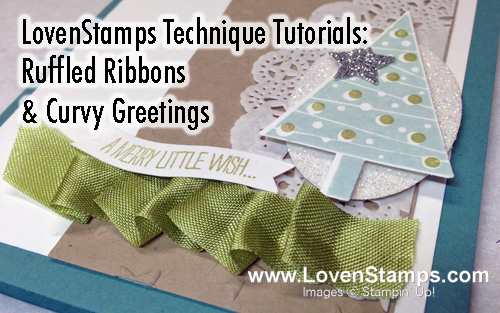 Ruffled Ribbon & Curvy Greetings Technique Video Tutorial - by LovenStamps with the Festival of Trees photopolymer bundle from Stampin' Up!